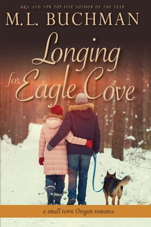 Longing for Eagle Cove: a small town Oregon romance by M. L. Buchman