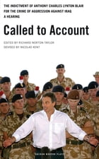 Called to Account: The indictment of Anthony Charles Lynton Blair for the crime of aggression against Iraq - a Hearing by Richard Norton Taylor