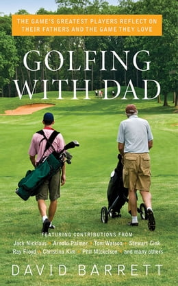 Book Golfing with Dad: The Game's Greatest Players Reflect on Their Fathers and the Game They Love by David Barrett