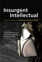 Insurgent Intellectual: Essays in Honour of Professor Desmond Ball