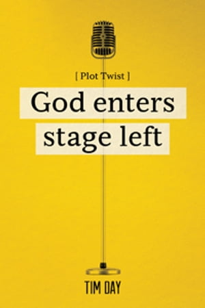 God Enters Stage Left by Tim Day