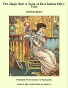 The Magic Bed: A Book of East Indian Fairy-Tales by Hartwell James