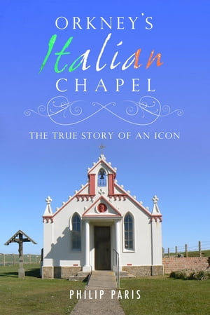 Orkney's Italian Chapel The True Story of an Icon