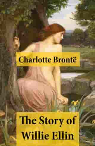 The Story of Willie Ellin by Charlotte Brontë