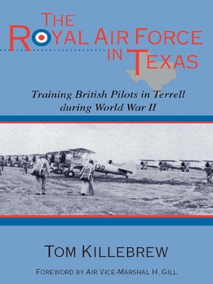 The Royal Air Force in Texas Training British Pilots in Terrell during World War II