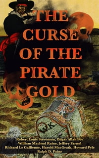 THE CURSE OF THE PIRATE GOLD: 7 Treasure Hunt Classics & A True History of Buccaneers and Their…