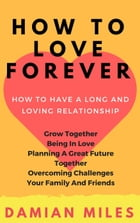 How To Love Forever by Damian Miles