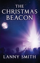 The Christmas Beacon by Lanny Smith