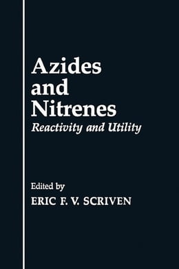 Book Azides and Nitrenes: Reactivity and Utility by Scriven, Eric