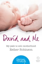 David and Me: My path to solo motherhood (HarperTrue Life – A Short Read) by Esther Robinson