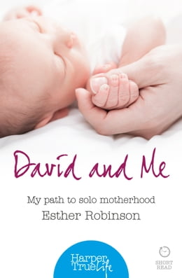 Book David and Me: My path to solo motherhood (HarperTrue Life – A Short Read) by Esther Robinson