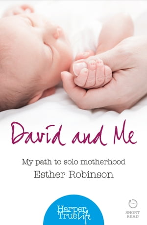 David and Me: My path to solo motherhood (HarperTrue Life ? A Short Read)