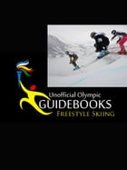 Unofficial Olympic Guidebook - Freestyle Skiing by Kyle Richardson