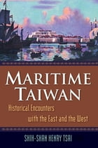 Maritime Taiwan: Historical Encounters with the East and the West: Historical Encounters with the…