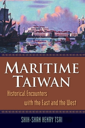 Maritime Taiwan: Historical Encounters with the East and the West Historical Encounters with the East and the West