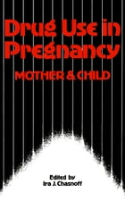 Drug Use in Pregnancy: Mother and Child by I.J. Chasnoff
