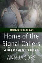 Hedgecock, Texas: Home of the Signal Callers: Calling the Signals, #0.5 by Ann Jacobs