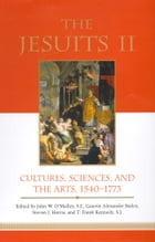 The Jesuits II: Cultures, Sciences, and the Arts, 1540-1773 by John W. O'Malley