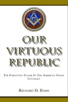 Our Virtuous Republic: The Forgotten Clause in the American Social Contract by Richard Baris