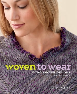 Woven to Wear 17 Thoughtful Designs with Simple Shapes