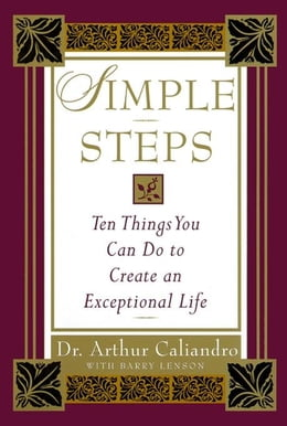 Book Simple Steps: Ten Simple Things You Can Do To Create an Exceptional Life by Caliandro, Arthur