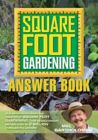 The Square Foot Gardening Answer Book: New Information from the Creator of Square Foot Gardening - the Revolutionary Method Used by 2 Milli by Mel Bartholomew
