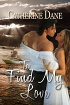 To Find my Love by Catherine Dane