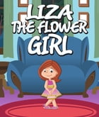 Liza the Flower Girl: Children's Books and Bedtime Stories For Kids Ages 3-8 for Good Morals by Speedy Publishing