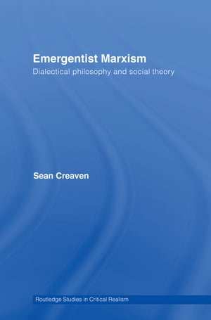 Emergentist Marxism Dialectical Philosophy and Social Theory
