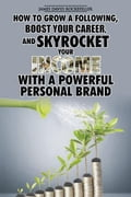 Personal Brand: How to Grow a Following, Boost your Career, and Skyrocket Your Income With a Powerful Personal Brand acaa88c7-d532-437d-a516-6fcdb4cecfdb