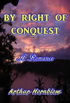 By Right of Conquest by Arthur Hornblow