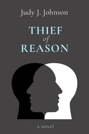 Thief of Reason by Judy J. Johnson