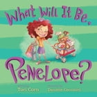 What Will It Be, Penelope? by Tori Corn