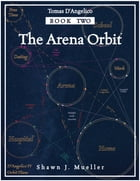 The Arena Orbit: Tomas D'Angelico, Book 2 by Shawn J. Mueller
