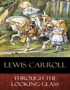 Through the Looking Glass: Illustrated by Lewis Carroll