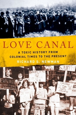 Book Love Canal: A Toxic History from Colonial Times to the Present by Richard S. Newman