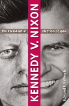 Kennedy v. Nixon: The Presidential Election of 1960 by Edmund F. Kallina Jr.