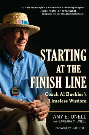 Starting at the Finish Line: Coach Al Buehler's Timeless Wisdom by Amy Unell