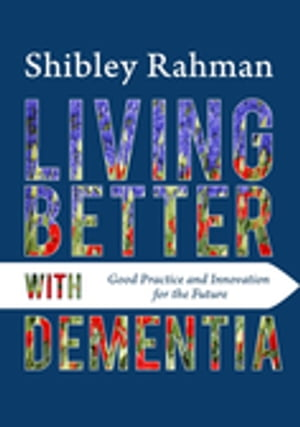 Living Better with Dementia Good Practice and Innovation for the Future