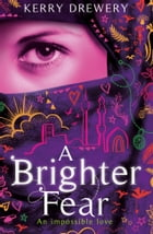 A Brighter Fear by Kerry Drewery