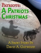 A Patriots Christmas by David A. Gatwood