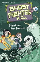 Ghostfighter & Co. (2). Besuch aus dem Jenseits by Christian Gailus