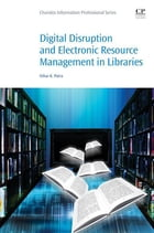 Digital Disruption and Electronic Resource Management in Libraries by Nihar K. Dr. Patra