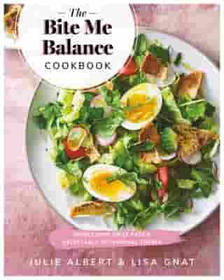 The Bite Me Balance Cookbook: Wholesome Daily Eats & Delectable Occasional Treats