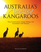 Australia's Amazing Kangaroos: Their Conservation, Unique Biology and Coexistence with Humans