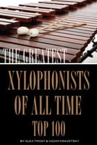 The Greatest Xylophonists of All Time: Top 100 by alex trostanetskiy