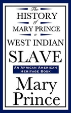 The History of Mary Prince, a West Indian Slave by Mary Prince
