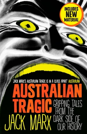 Australian Tragic Gripping tales from the dark side of our history