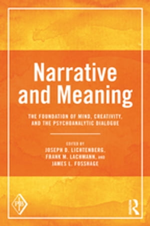 Narrative and Meaning The Foundation of Mind, Creativity, and the Psychoanalytic Dialogue