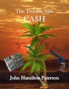 The Trouble with Cash by John Hamilton Paterson